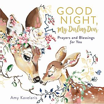 Good Night My Darling Dear  Prayers and Blessings for You by Amy Kavelaris