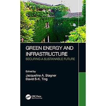 Green Energy and Infrastructure by Edited by Jacqueline A Stagner & Edited by David S k Ting
