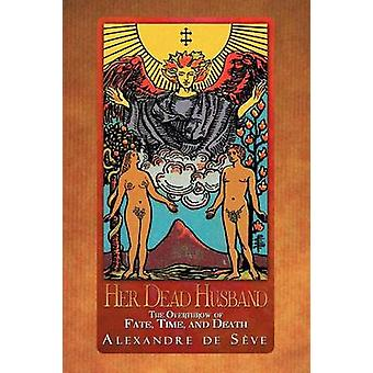 Her Dead Husband - The Overthrow of Fate - Time - and Death by Alexand