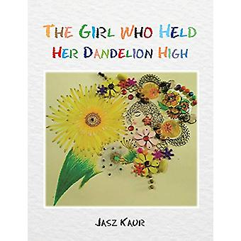 The Girl Who Held Her Dandelion High by Jasz Kaur - 9781482881646 Book