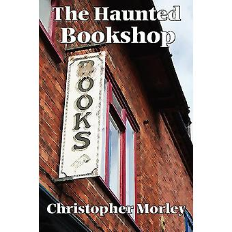 The Haunted Bookshop by Christopher Morley - 9781604591149 Book