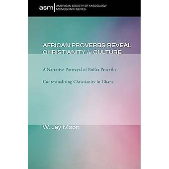 African Proverbs Reveal Christianity in Culture - A Narrative Portraya
