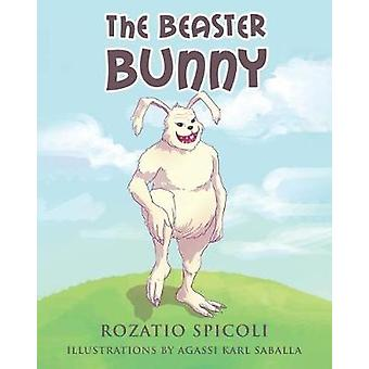 The Beaster Bunny by Rozatio Spicoli - 9781640276659 Book