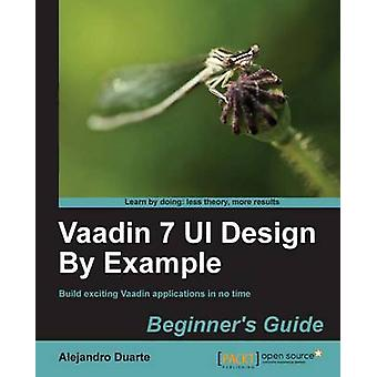 Vaadin 7 UI Design by Example - Beginner's Guide by Alejandro Duarte -