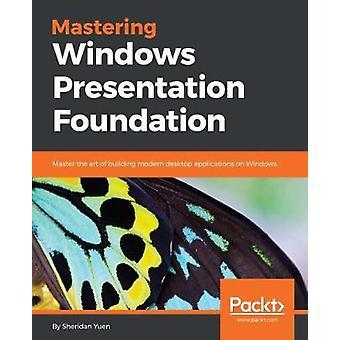 Mastering Windows Presentation Foundation by Sheridan Yuen - 97817858