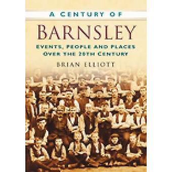 A Century of Barnsley by Brian Elliott