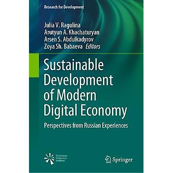 Sustainable Development of Modern Digital Economy  Perspectives from Russian Experiences by Edited by Julia V Ragulina & Edited by Arutyun A Khachaturyan & Edited by Arsen S Abdulkadyrov & Edited by Zoya Sh Babaeva