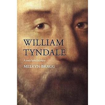 William Tyndale - una breve storia di Melvyn Bragg - 9780281077137