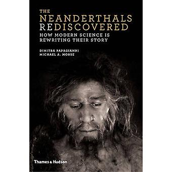 The Neanderthals Rediscovered - How Modern Science is Rewriting Their