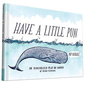 Haben Sie ein kleines Wortspiel - eine illustrierte Wortspiel von Frida Clements - 9