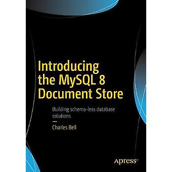 Introducing the MySQL 8 Document Store by Sir Charles Bell - 97814842