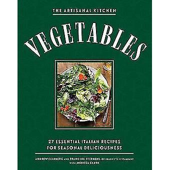 The New Artisanal Kitchen - Vegetables by Melissa Clark - Andrew Feinb