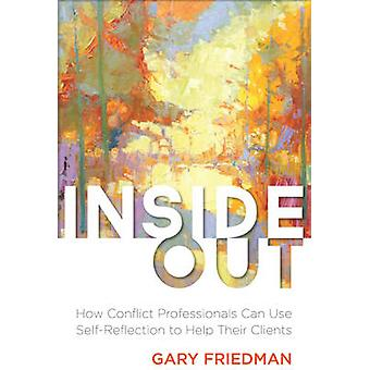 Inside Out - How Conflict Professionals Can Use Self-Reflection to Hel