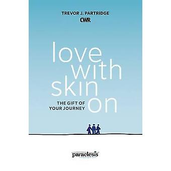 Love with Skin on - The Gift of Your Journey by Trevor Partridge - 978