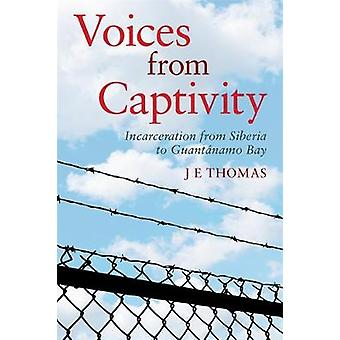 Voices from Captivity - Incarceration from Siberia to Guantanamo Bay b