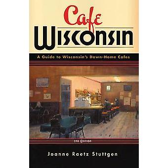 Cafe Wisconsin - A Guide to Wisconsin's Down-Home Cafes (2nd Revised e