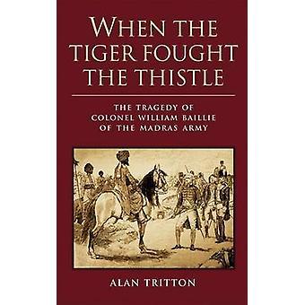 Als der Tiger kämpften der Distel - die Tragödie von Colonel William Bai