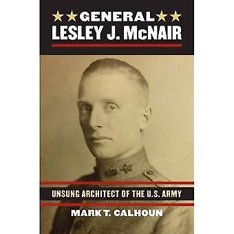 Generaal Lesley J. McNair: Miskende Architect van het Amerikaanse leger (moderne oorlog Studies)