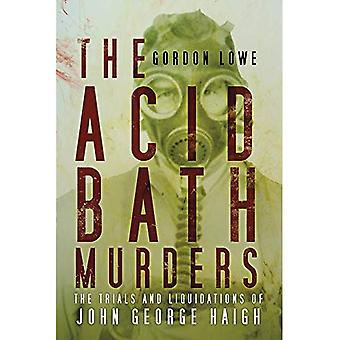 The Acid Bath Murders: The Trials and Liquidations of John George Haigh