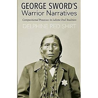 George Sword's Warrior Narratives: Compositional Processes in Lakota Oral Tradition