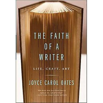 Het geloof van een schrijver leven ambacht kunst door Oates & Joyce Carol