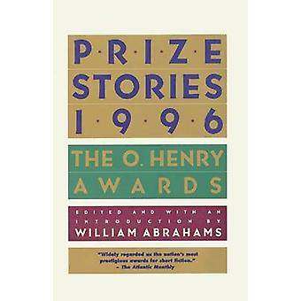 Prize Stories 1996 The O. Henry Awards by Abrahams & William Miller