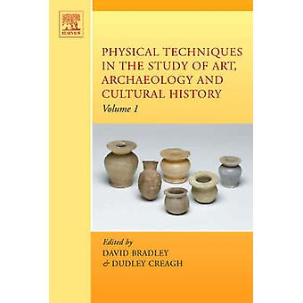 Physical Techniques in the Study of Art Archaeology and Cultural Heritage Volume 1 by Bradley & David