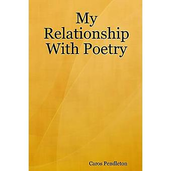 My Relationship With Poetry by Pendleton & Caros