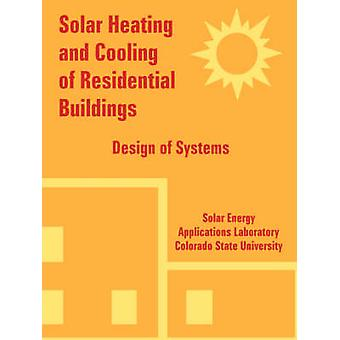 Solar Heating and Cooling of Residential Buildings Design of Systems by Solar Energy Applications Laboratory