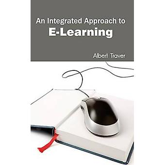 An Integrated Approach to ELearning by Traver & Albert