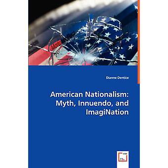 Dentice とダイアンによるアメリカのナショナリズム神話イニュエンドウとイマジネーション