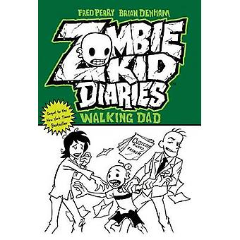 Zombie Kid Diaries - Volume 3 - Walking Dad by Brian Denham - Fred Perr