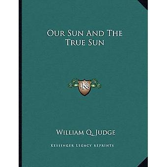 Our Sun and the True Sun by William Q Judge - 9781163034149 Book