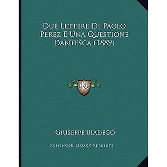 Due Lettere Di Paolo Perez E Una Questione Dantesca (1889) by Giusepp