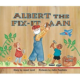Albert the Fix-It Man by Janet Lord - Julie Paschkis - 9781561454334