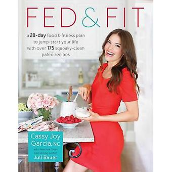 Fed & Fit - A 28 Day Food & Fitness Plan to Jumpstart Your Life with O