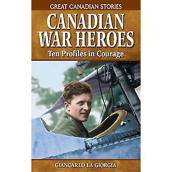 Canadian War Heroes - Ten Profiles in Courage by Giancarlo Giorgia - 9