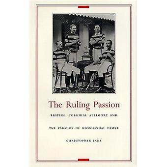 The Ruling Passion - British Colonial Allegory and the Paradox of Homo