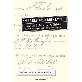 «Simplement pour l'argent»?: la Culture d'entreprise dans l'Atlantique, 1750-1815 britannique (XVIIIe siècle mondes)