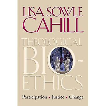 Theological Bioethics - Participation - Justice - and Change by Lisa S