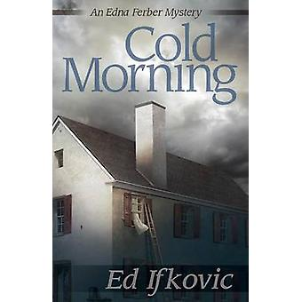 Cold Morning by Ed Ifkovic - 9781464205439 Book