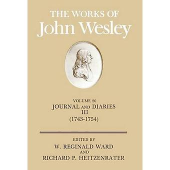 The Works of John Wesley Volume 20 Journal and Diaries III 17431754 by Wesley & John