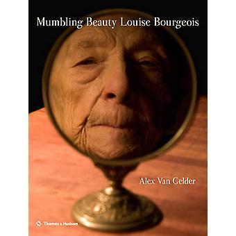 Schönheit - Louise Bourgeois von Alex van Gelder - Hans-Ulrich Ob Murmeln