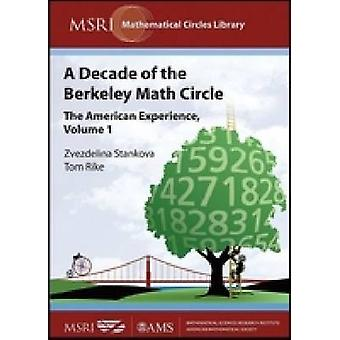 A Decade of the Berkeley Math Circle - The American Experience by Zvez