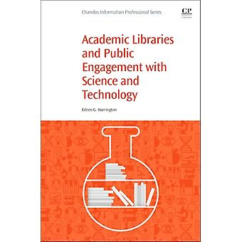 Academic Libraries and Public Engagement With Science and Technology by Harrington & Eileen