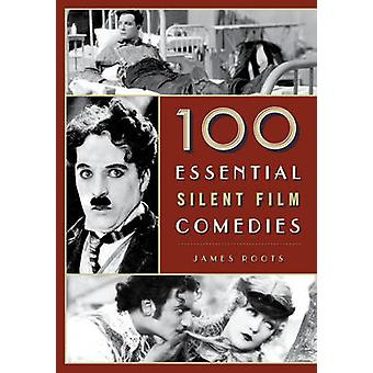 100 Essential Silent Film Comedies by James F. Roots