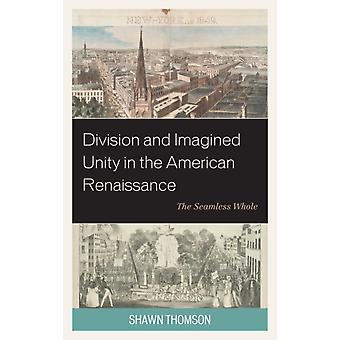 Division and Imagined Unity in the American Renaissance The Seamless Whole by Thomson & Shawn