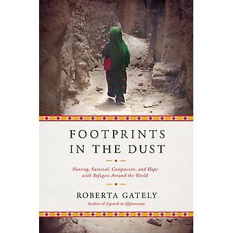 Fotavtryck i damm omvårdnad överlevnad medkänsla och hopp med flyktingar runt om i världen av Roberta Gately