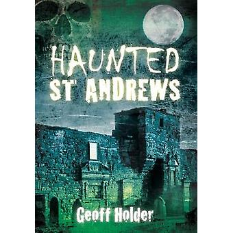Haunted St Andrews by Geoff Holder