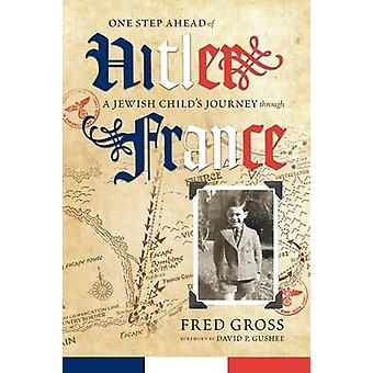 One Step Ahead of Hitler A Jewish Childs Journey through France by Gross & Fred